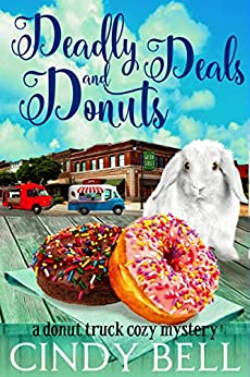 Deadly Deals and Donuts (A Donut Truck Cozy Mystery Book 1) by [Bell, Cindy]