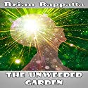 The Unweeded Garden: The Prequel to No One's Legacy Audiobook by Brian Rappatta Narrated by Jason Lovett