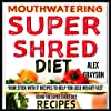 Mouth Watering Super Shred Diet Recipes