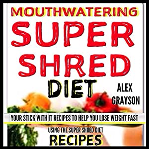 Mouth Watering Super Shred Diet Recipes Audiobook