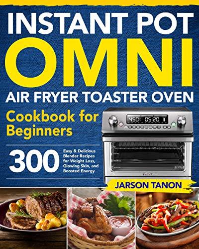 Instant Pot Omni Air Fryer Toaster Oven Cookbook