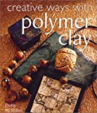 Creative Ways with Polymer Clay, Dotty McMillan, 0806917458