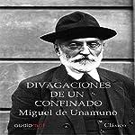 Divagaciones de un confinado [Ramblings of an Inmate] | Miguel de Unamuno