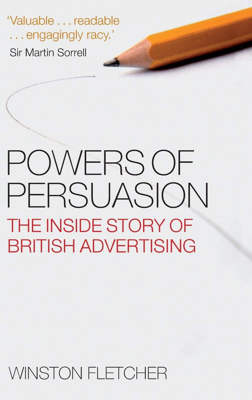 Powers of Persuasion: The Inside Story of British Advertising