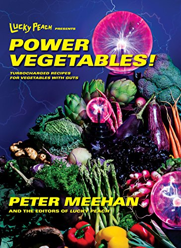 Lucky Peach Presents Power Vegetables!: Turbocharged Recipes for Vegetables with Guts by Peter Meehan, the editors of Lucky Peach