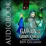 Gawain and the Green Knight: The Legends of King Arthur : Book 2 | Ben Gillman