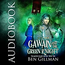 Gawain and the Green Knight: The Legends of King Arthur : Book 2 Audiobook by Ben Gillman Narrated by Ben Gillman