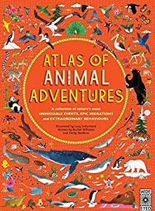 Atlas of Animal Adventures: A collection of nature's most unmissable events, epic migrations and extraordinary behaviours from Wide Eyed Editions