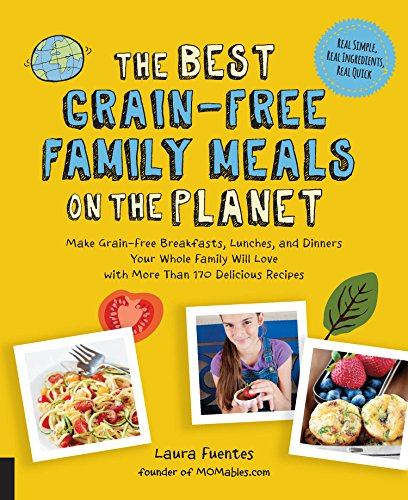 The Best Grain-Free Family Meals on the Planet (Best on the Planet) by Laura Fuentes