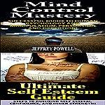 Human Behavior Set #7: The Ultimate Self Esteem Guide + Mind Control Mastery | Jeffrey Powell