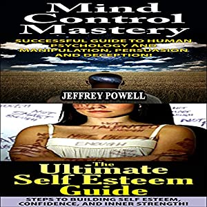 Human Behavior Set #7: The Ultimate Self Esteem Guide + Mind Control Mastery Audiobook
