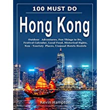 100 MUST DO Hong Kong: Outdoor Adventures, Fun Things to Do, Festival Calendar, Local Food, Historical Sights, Non-Touristy Places, Unusual Hotels Hostels