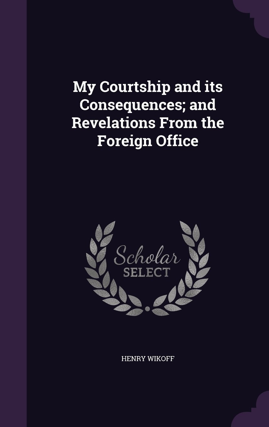 My Courtship and Its Consequences; And Revelations from the Foreign Office pdf epub