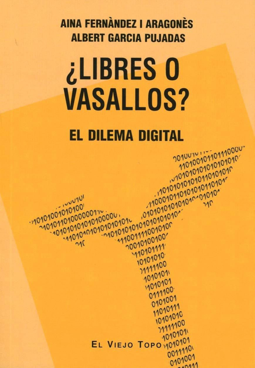 Libres o vasallos? El dilema digita: Amazon.es: Fernàndez i Aragonès, Aina, Garcia Pujadas, Albert: Libros