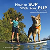 How to Sup with Your Pup, Maria Christina Schultz, 0615787711