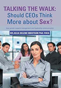 Talking the Walk: Should Ceos Think More About Sex?: How Gender Impacts Management and Leadership Communication