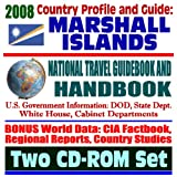 2008 Country Profile and Guide to the Marshall Islands- National Travel Guidebook and Handbook - Nuclear Testing, the Bikini Atoll, Kwajalein Atoll, ... Test Facility, World War II (Two CD-ROM Set)