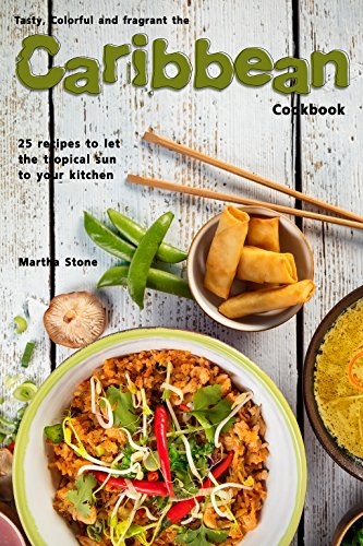 Search : Tasty, Colorful and Fragrant the Caribbean Cookbook: 25 Recipes to Let the Tropical Sun to Your Kitchen