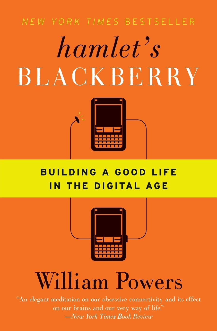 Amazon Com Hamlet S Blackberry Building A Good Life In The Digital Age 9780061687174 Powers William Books
