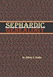Sephardic Genealogy: Discovering Your Sephardic Ancestors and Their World