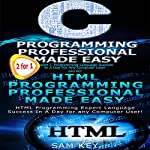 C Programming Professional Made Easy and HTML Professional Programming Made Easy | Sam Key