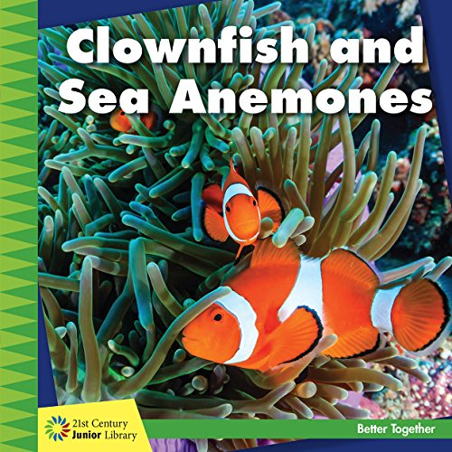 Clownfish and Sea Anemones (21st Century Junior Library: Better -