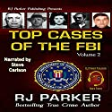 Top Cases of the FBI, Volume 2 Audiobook by RJ Parker Narrated by Steve Carlson