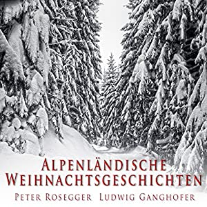 Alpenländische Weihnachtsgeschichten Hörbuch