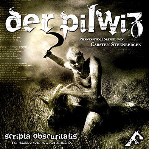 Der Pilwiz. 1. Teil der Scripta Obscuritatis - den Dunklen Schriften zu Gladbach