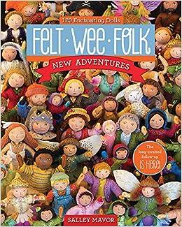 a9ce153b0ff1 Felt Wee Folk - New Adventures  120 Enchanting Dolls  Salley Mavor ...