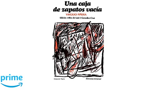 Amazon.com: Una Caja de Zapatos Vacia (Coleccion Teatro) (Spanish Edition) (9780897293907): Virgilio Pinera, Luis F Gonzalez-Cruz: Books