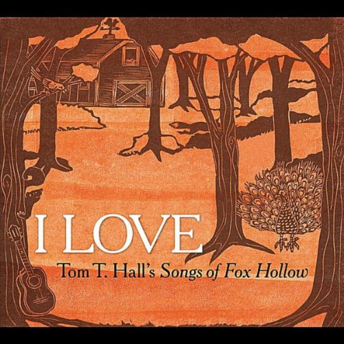 I Love: Tom T. Hall's Songs of...