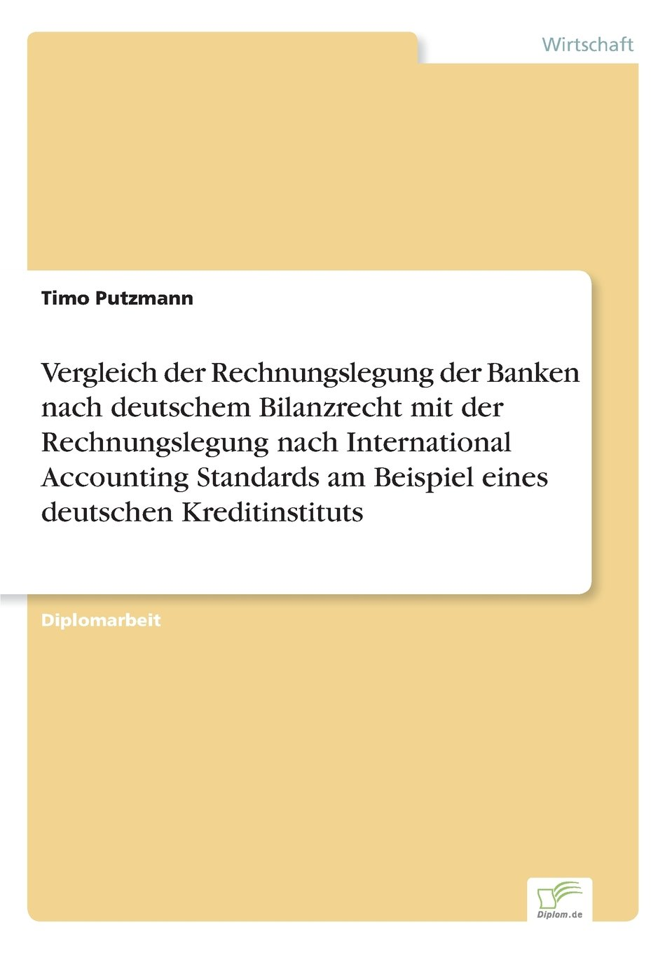 Vergleich der Rechnungslegung der Banken nach deutschem Bilanzrecht mit der Rechnungslegung nach International Accounting Standards am Beispiel eines deutschen Kreditinstituts (German Edition)