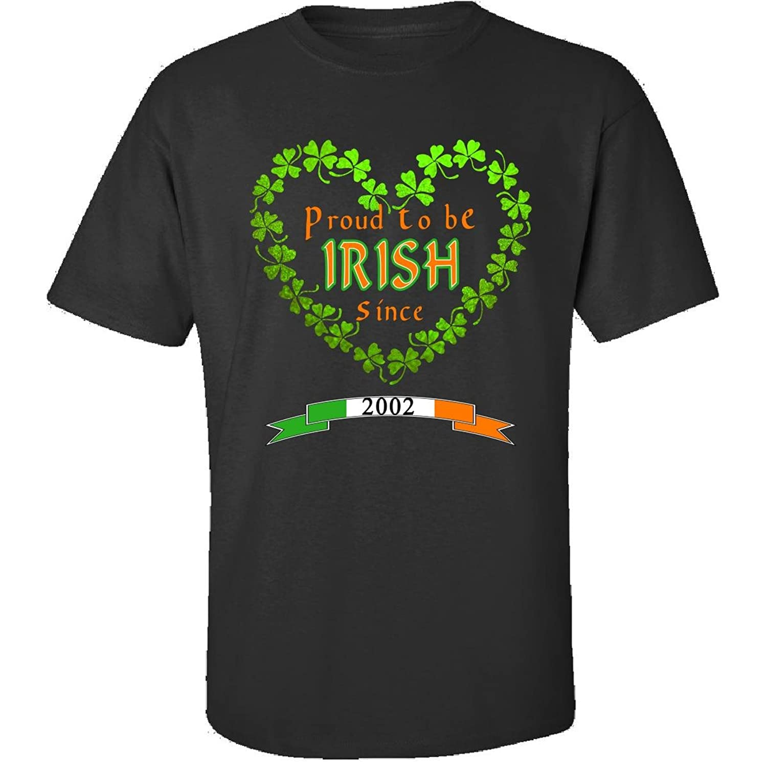 Proud To Be Irish Since 2002 Cool Birthday Gift For Friends - Adult Shirt