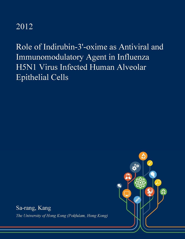 Role of Indirubin-3-oxime as Antiviral and Immunomodulatory Agent in Influenza H5N1 Virus Infected Human Alveolar Epithelial Cells: Amazon.es: Kang, Sa-rang: Libros en idiomas extranjeros