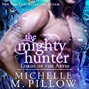 The Mighty Hunter: Lords of the Abyss, Book 1 Audiobook by Michelle M. Pillow Narrated by Rebecca Cook