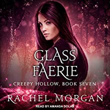 Glass Faerie: Creepy Hollow, Book 7 Audiobook by Rachel Morgan Narrated by Amanda Dolan