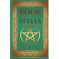 Wicca Book of Spells: A Spellbook for Beginners to Advanced Wiccans, Witches and other Practitioners of Magic (Wicca Books, Wicca Spells, Wicca Kindle Books) (Volume 1)