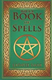 Wicca Book of Spells: A Spellbook for Beginners to