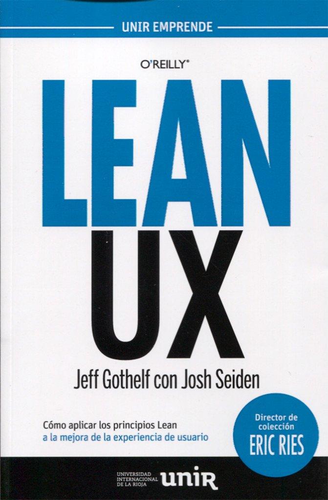 LEAN UX COMO APLICAR LOS PRINCIPIOS DE LEAN MEJORA EXPERIENCIA USUARIO (Paperback)