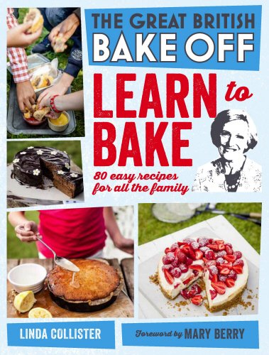 Great British Bake Off: Learn to Bake: 80 Easy Recipes for All the Family by Linda Collister