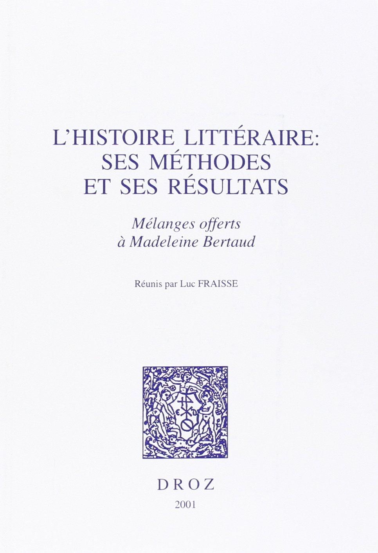 L'histoire littéraire: Ses méthodes et ses résultats ; mélanges offerts à Madeleine Bertaud (Histoire des idées et critique littéraire) (French Edition) pdf