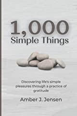 1,000 Simple Things: Discovering life's simple pleasures through a practice of gratitude Paperback