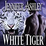 White Tiger: Shifters Unbound, Book 8 | Jennifer Ashley
