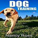 Dog Training: The Complete Guide to Dog Training for Beginners  | Nancy Ross