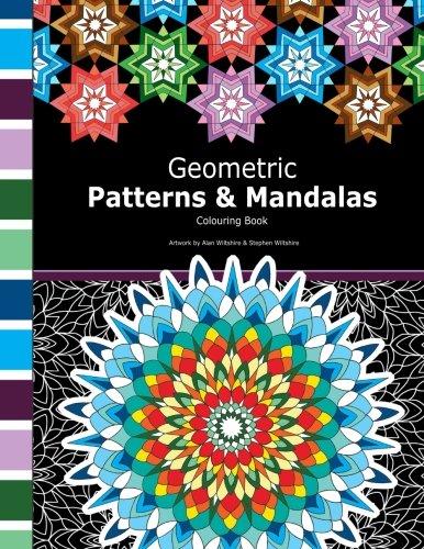 Geometric Patterns and Mandalas: Mathematical Colouring Book including geometric patterns, tessellations, mandalas and polygon designs.