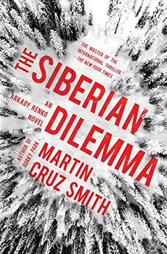 The Siberian Dilemma (The Arkady Renko Novels Book 9) by [Smith, Martin Cruz]