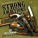 Strong Ambitions: Emmett Strong Westerns, Book 3 | GP Hutchinson