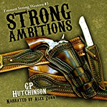Strong Ambitions: Emmett Strong Westerns, Book 3 Audiobook by GP Hutchinson Narrated by Alex Zonn