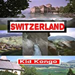 Switzerland: Travel The World Series, Volume 18 | Kid Kongo
